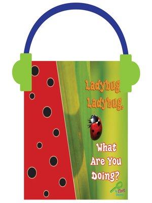 cover image of Ladybug, Ladybug, What Are You Doing?