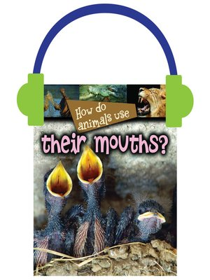 cover image of How Do Animals Use... Their Mouths?