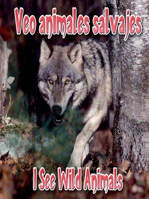 cover image of Veo Animales Salvajes (I See Wild Animals)
