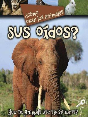cover image of ¿Cómo Usan Los Animales Sus Oídos?