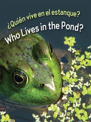 cover image of ¿Quién vive en el estanque? (Who Lives in the Pond?)