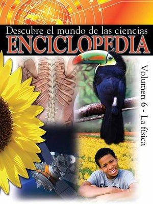 cover image of Descubre el mundo de las ciencias Enciclopedia, Volumen 6