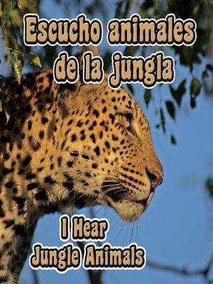 cover image of Escucho Animales De La Jungla (I Hear Jungle Animals)