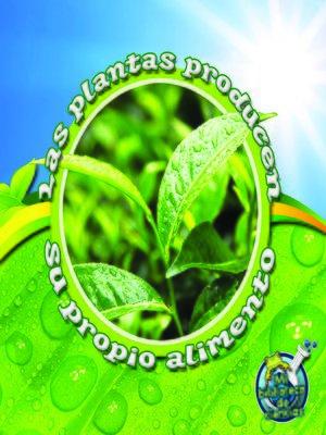 cover image of Las plantas producen su propio alimento