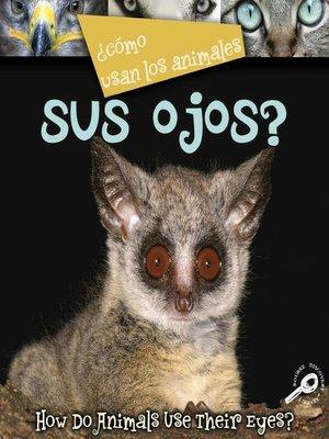 cover image of ¿Cómo Usan Los Animales Sus Ojos?