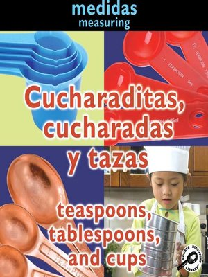 cover image of Cucharaditas, cucharadas y tazas (Teaspoons, Tablespoons, and Cups)
