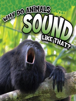 cover image of Why Do Animals Sound Like That?