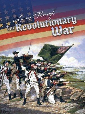 cover image of Living Through the Revolutionary War