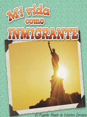 cover image of Mi vida como inmigrante