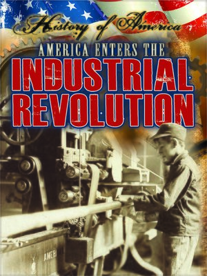 cover image of America Enters the Industrial Revolution