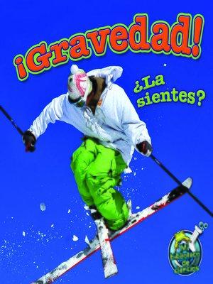 cover image of ¡Gravedad! ¿La sientes?
