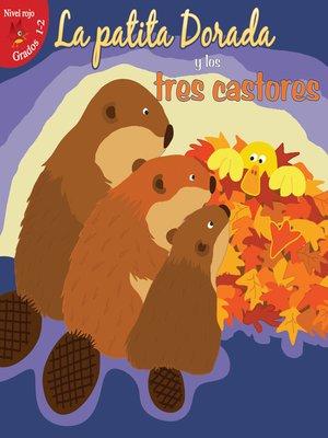 cover image of La patita dorada y los tres castores