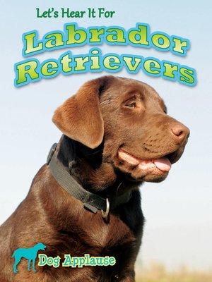 cover image of Let's Hear It for Labrador Retrievers