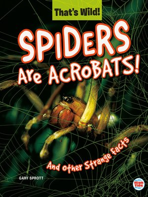 cover image of Spiders Are Acrobats! and Other Strange Facts