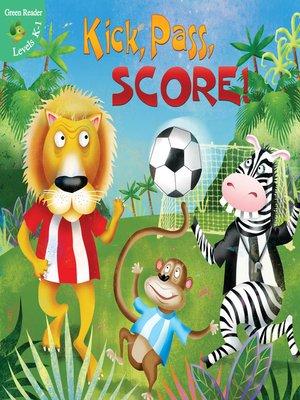 cover image of Kick, Pass, SCORE!