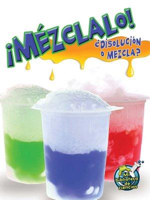 cover image of ¡Mézclalo! Solución y mezcla (Mix It Up! Solution or Mixture)