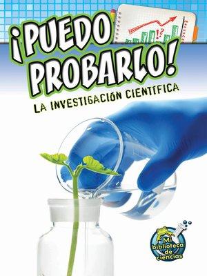 cover image of ¡Puedo probarlo! La investigación científica (I Can Prove It! Investigating Science)