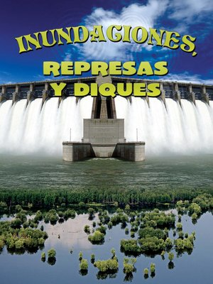 cover image of Inundaciones, represas y diques (Floods, Dams and Levees)