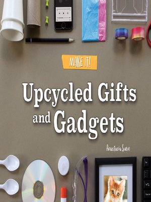 cover image of Upcycled Gifts and Gadgets