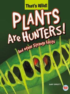 cover image of Plants Are Hunters! and Other Strange Facts