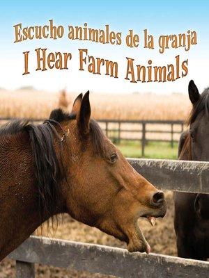 cover image of Escucho Animales De La Granja (I Hear Farm Animals)