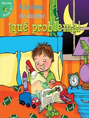 cover image of A la hora de dormir, ¡Qué problema!