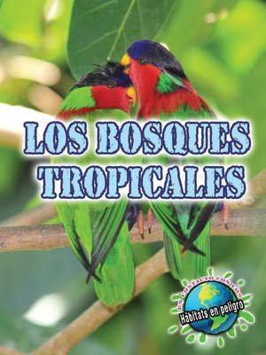 cover image of Los bosques tropicales (Rainforests)