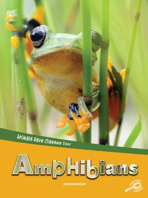 cover image of Animals Have Classes Too! Amphibians