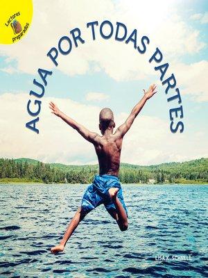 cover image of Agua por todas partes, Grades PK - 2