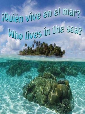 cover image of ¿Quién vive en el mar? (Who Lives In the Sea?)