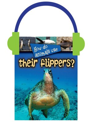 cover image of How Do Animals Use... Their Flippers?