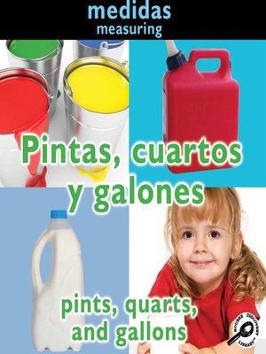 cover image of Pintas, cuartos y galones (Pints, Quarts, and Gallons)
