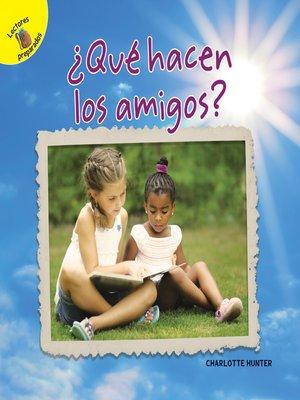 cover image of Qué hacen los amigos, Grades PK - 2