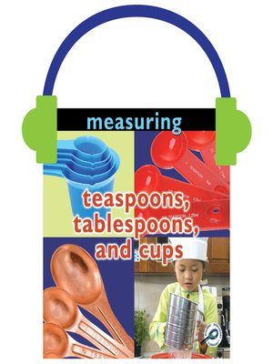 cover image of Measuring: Teaspoons, Tablespoons, and Cups