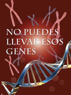cover image of No puedes llevar esos genes