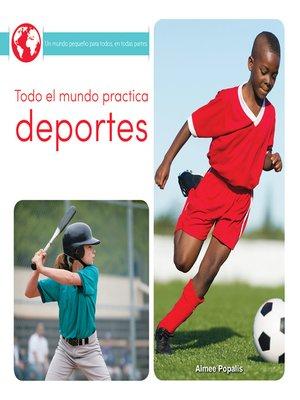 cover image of Todo el mundo practica deportes (Everyone Plays Sports)