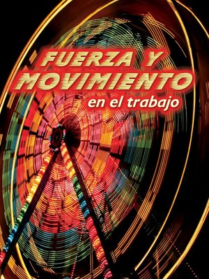 cover image of Fuerza y movimiento en el trabajo (Forces and Motion at Work)
