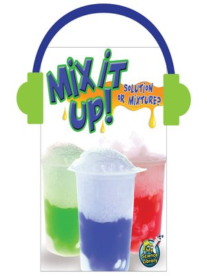 cover image of Mix It Up! Solution or Mixture?