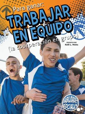 cover image of Para ganar: trabajar en equipo (la coorperación en grupo) (Winning by Teamwork)
