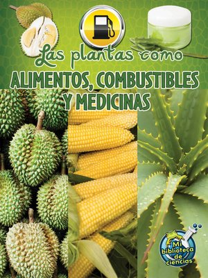 cover image of Las plantas: fuentes de alimento, combustible y medicine (Plants as Food, Fuel, and Medicines)