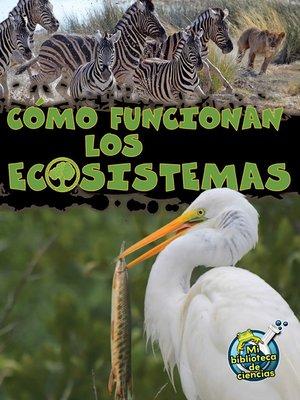 cover image of Cómo funcionan los ecosistemas (How Ecosystems Work)