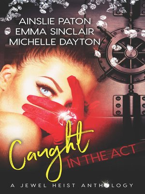 cover image of Caught in the Act--A Jewel Heist Romance Anthology