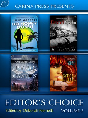 cover image of Carina Press Presents: Editor's Choice Volume II: Dead Calm\Dance of Flames\No Money Down\Pyro Canyon
