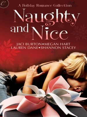 cover image of Naughty and Nice: Holiday Sparks\Unwrapped\All She Wants For Christmas\Believe