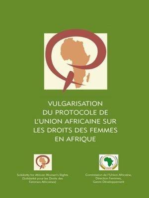 cover image of Vulgarisation du Protocole de l'Union Africaine sur les droits des femmes en Afrique