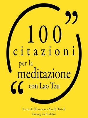 cover image of 100 Citazioni per la meditazione con Lao Tzu