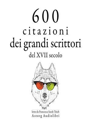 cover image of 600 citazioni dei grandi scrittori del XVII secolo