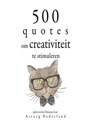 cover image of 500 citaten om de creativiteit te stimuleren