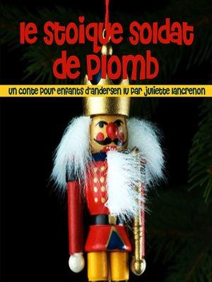 cover image of Le stoïque soldat de plomb