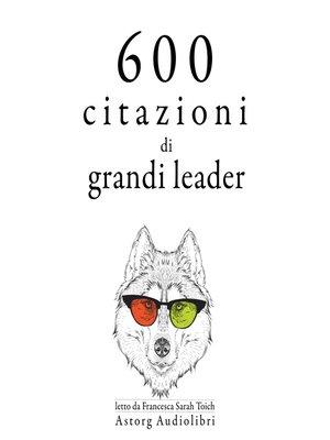 cover image of 600 citazioni di grandi leader